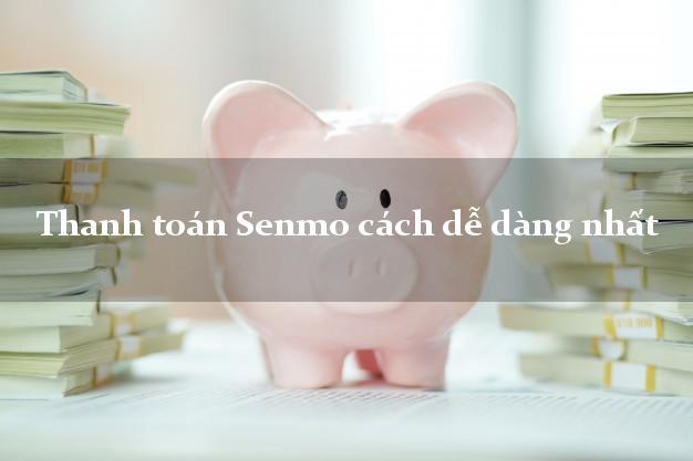 Thanh toán Senmo cách dễ dàng nhất