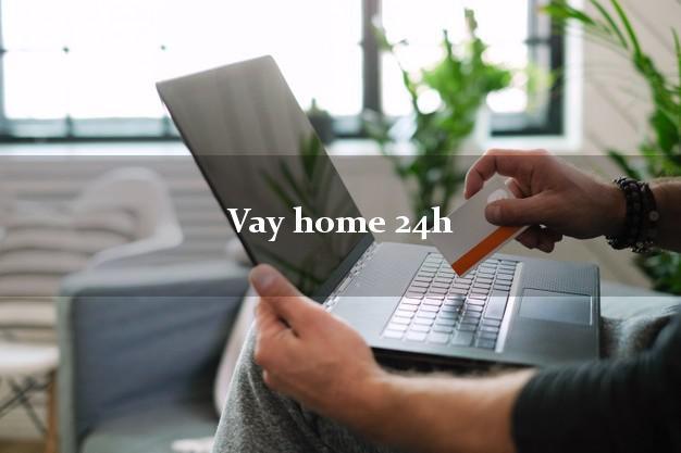 Vay home 24h