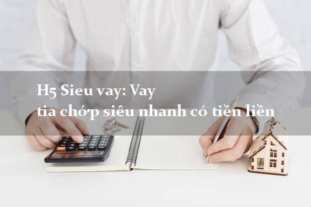 H5 Sieu vay: Vay tia chớp siêu nhanh có tiền liền