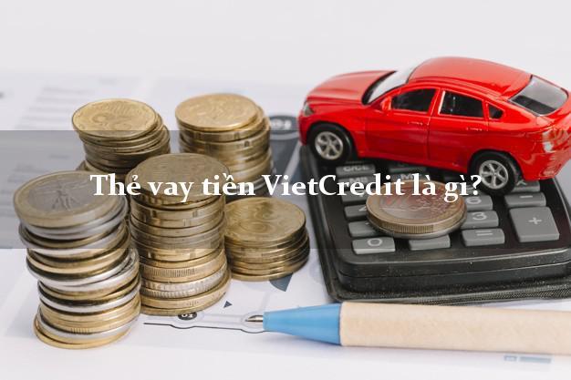 Thẻ vay tiền VietCredit là gì?