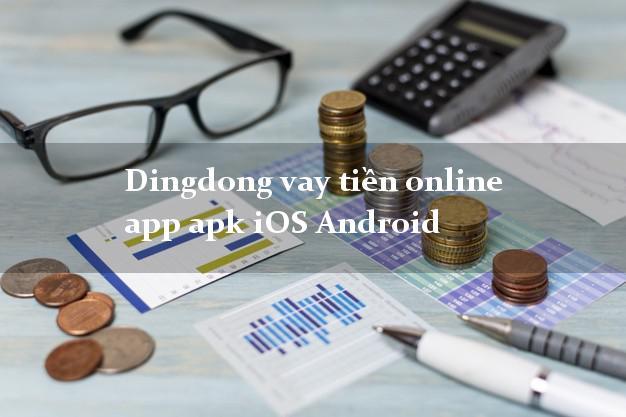Dingdong vay tiền online app apk iOS Android uy tín đơn giản nhất