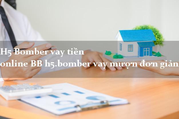 H5 Bomber vay tiền online BB h5.bomber vay mượn đơn giản nhất