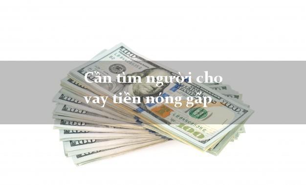 Cần tìm người cho vay tiền nóng gấp online qua mạng
