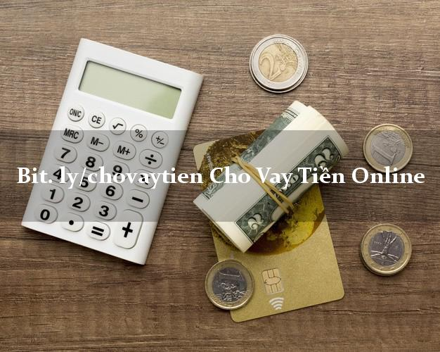 bit. ly/chovaytien Cho Vay Tiền Online chấp nhận nợ xấu