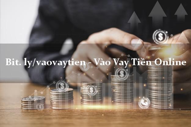 bit. ly/vaovaytien - Vào Vay Tiền Online siêu nhanh như chớp