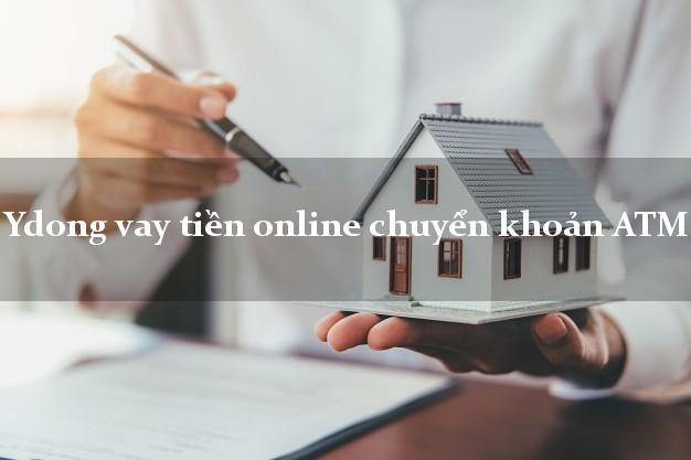 Ydong vay tiền online chuyển khoản ATM lấy liền ngay trong ngày