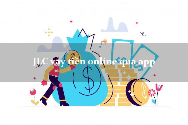 JLC vay tiền online qua app siêu nhanh như chớp