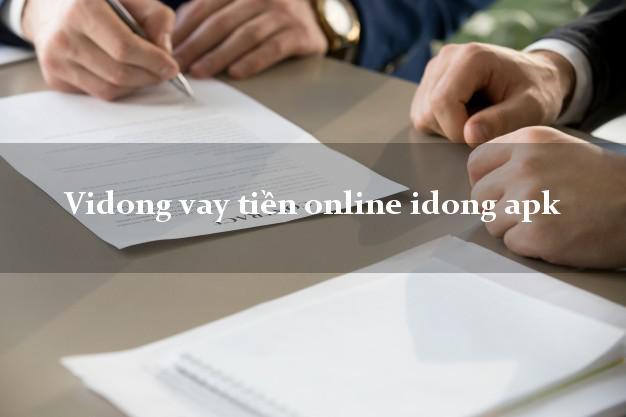 Vidong vay tiền online idong apk k cần thế chấp