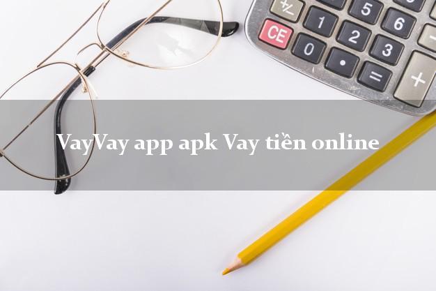 VayVay app apk Vay tiền online chấp nhận nợ xấu