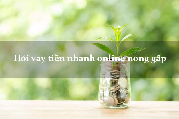 Hỏi vay tiền nhanh online nóng gấp uy tín đơn giản nhất