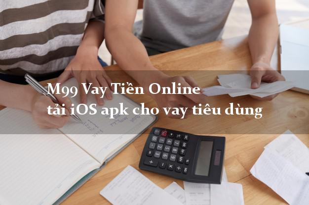 M99 Vay Tiền Online tải iOS apk cho vay tiêu dùng lấy liền
