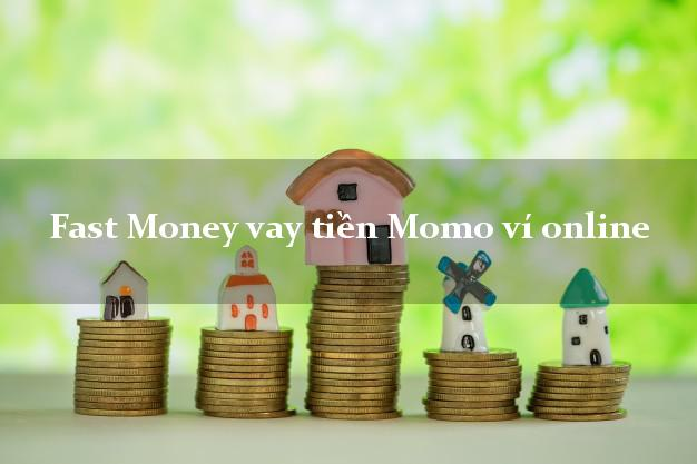 Fast Money vay tiền Momo ví online bằng chứng minh thư
