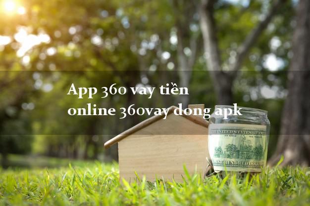 App 360 vay tiền online 360vay dong apk không thẩm định