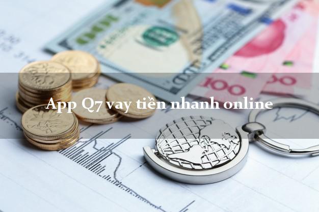 App Q7 vay tiền nhanh online chấp nhận nợ xấu