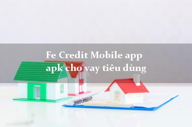Fe Credit Mobile app apk cho vay tiêu dùng tốc độ như chớp