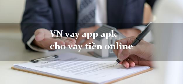 VN vay app apk cho vay tiền online cấp tốc 24 giờ