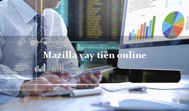 Mazilla vay tiền online không chứng minh thu nhập