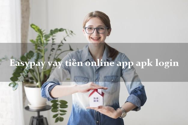 Easypay vay tiền online app apk login tốc độ nhanh như chớp