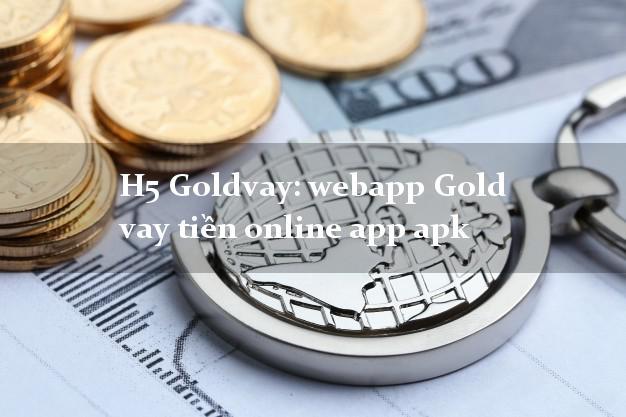H5 Goldvay: webapp Gold vay tiền online app apk từ 18 tuổi