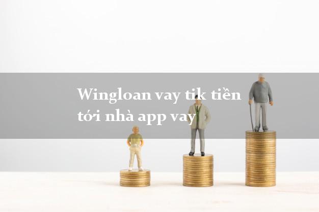Wingloan vay tik tiền tới nhà app vay cấp tốc 24 giờ